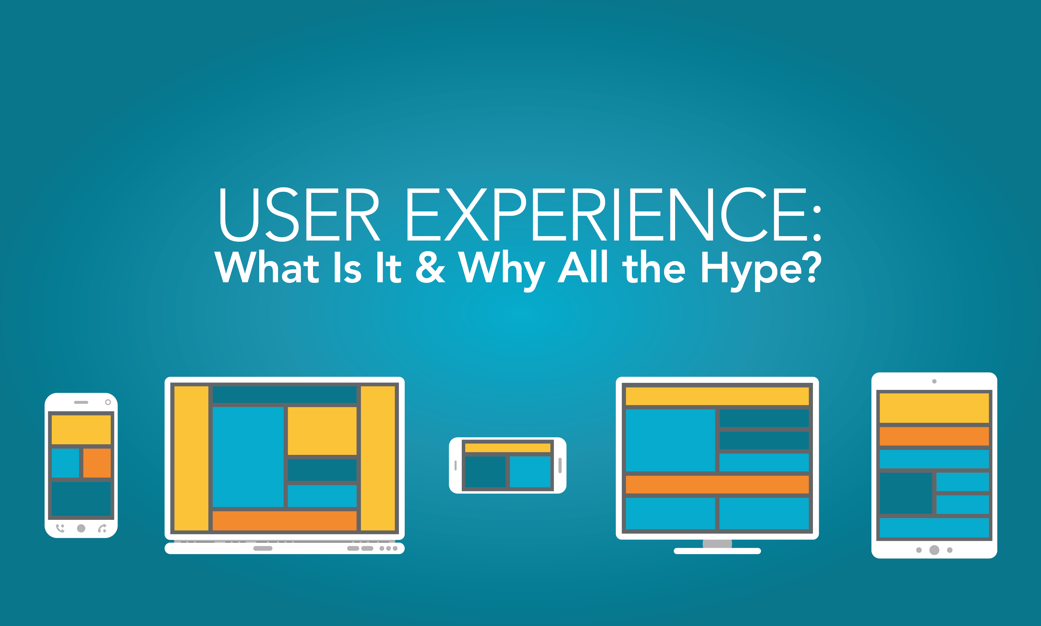 User experience: What is it and why all the hype?