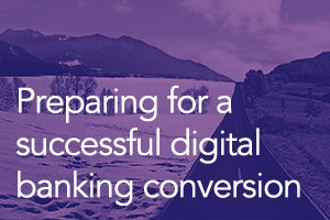 Successful Digital Banking Conversion Report