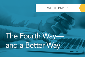 The Fourth Way—And A Better Way: Staying Competitive in the Payments Arena
