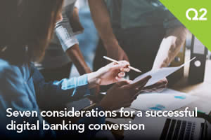 Seven Considerations for a Successful Digital Banking Conversion