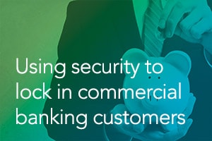 Using Security to Lock in Commercial Banking Customers