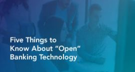 """Five Things to Know About """"Open"""" Banking Technology"""