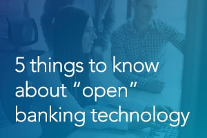 "Five Things to Know About ""Open"" Banking Technology"