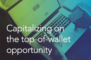 Capitalizing on the Top-of-Wallet Opportunity