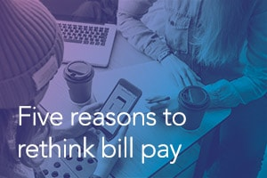 Five reasons to rethink bill pay