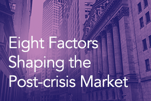 Eight Factors Shaping the Post-crisis Market