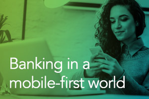 Banking in a Mobile-First World: Attracting Millennials and Businesses in a New Era