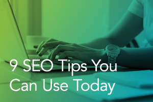 9 SEO Tips You Can Use Today