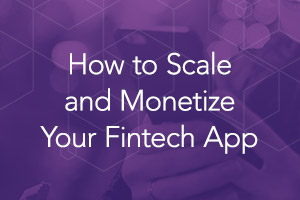 How to Scale and Monetize Your Fintech App