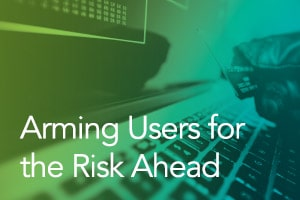 Preparing for Battle with Fraudsters: Arming Users for the Risk Ahead