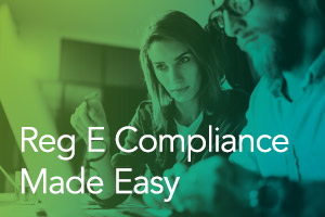 Going Paperless: Reg E Compliance Made Easy