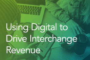 Using Digital to Drive Interchange Revenue