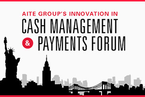 Aite Group's Innovation in Cash Management and Payments Forum