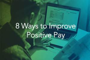 8 Ways to Improve Positive Pay
