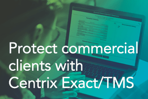 Protect commercial clients with Centrix Exact/TMS