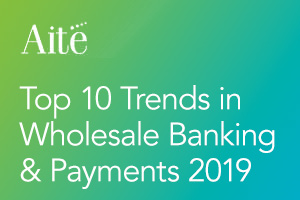 Top 10 Trends in Wholesale Banking & Payments 2019
