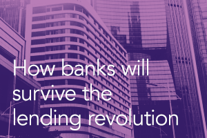 How banks will survive the lending revolution