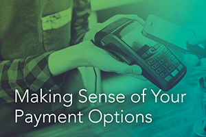Making Sense of Your Payment Options