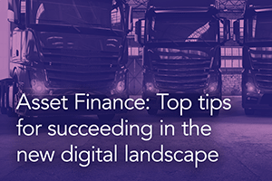 Asset Finance: Top tips for succeeding in the new digital landscape
