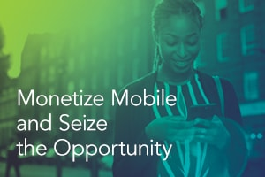 Monetize Mobile and Seize the Opportunity
