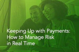 Keeping Up with Payments: How to Manage Risk in Real Time
