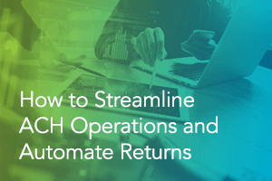 How to Streamline ACH Operations and Automate Returns