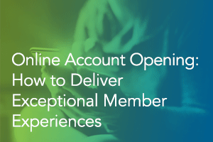 Online Account Opening: How to Deliver Exceptional Member Experiences