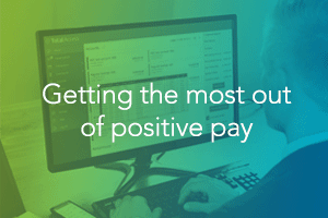 Getting the most out of Positive Pay